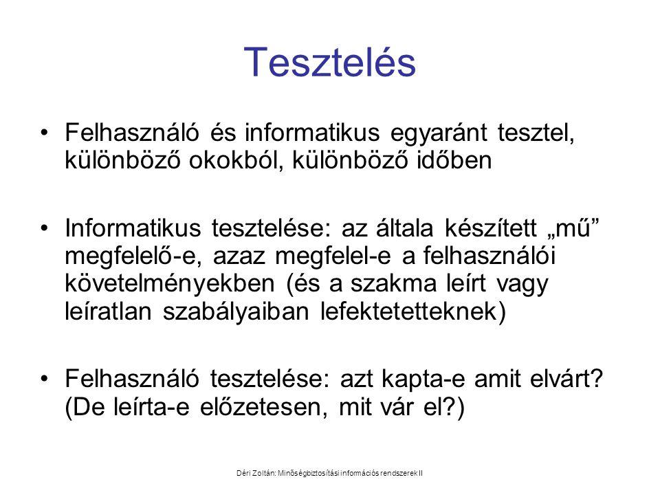 Déri Zoltán: Minőségbiztosítási információs rendszerek II Tesztelés •Felhasználó és informatikus egyaránt tesztel, különböző okokból, különböző időben