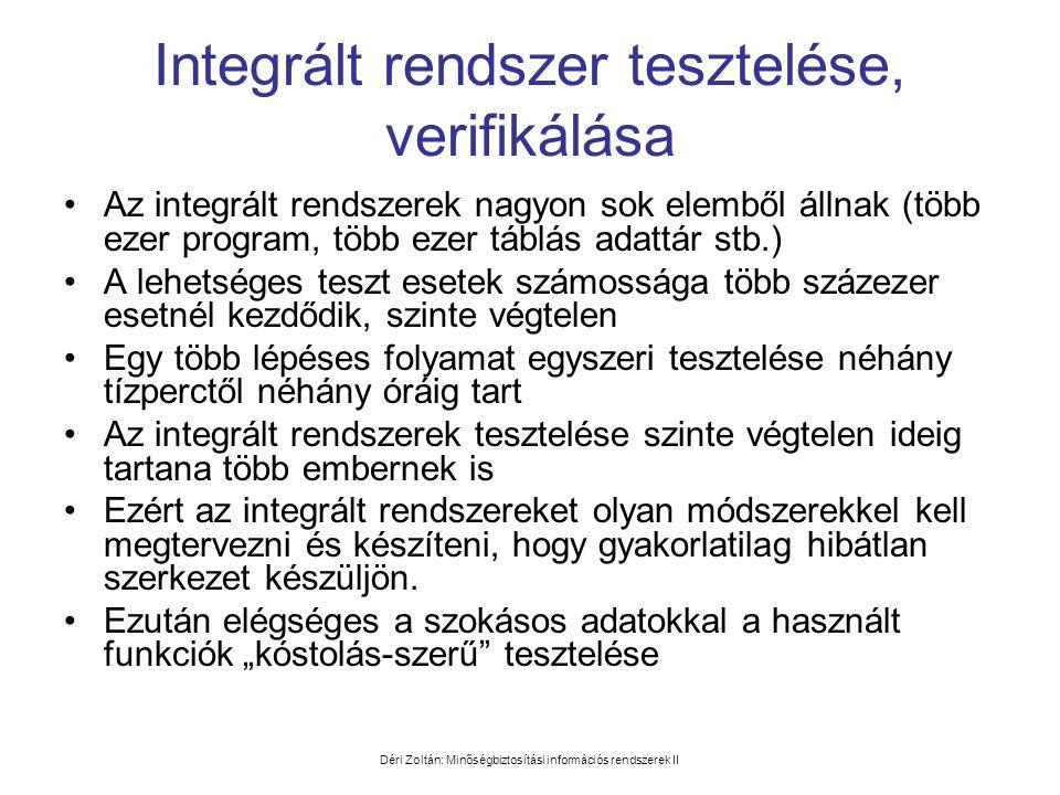Déri Zoltán: Minőségbiztosítási információs rendszerek II Integrált rendszer tesztelése, verifikálása •Az integrált rendszerek nagyon sok elemből álln
