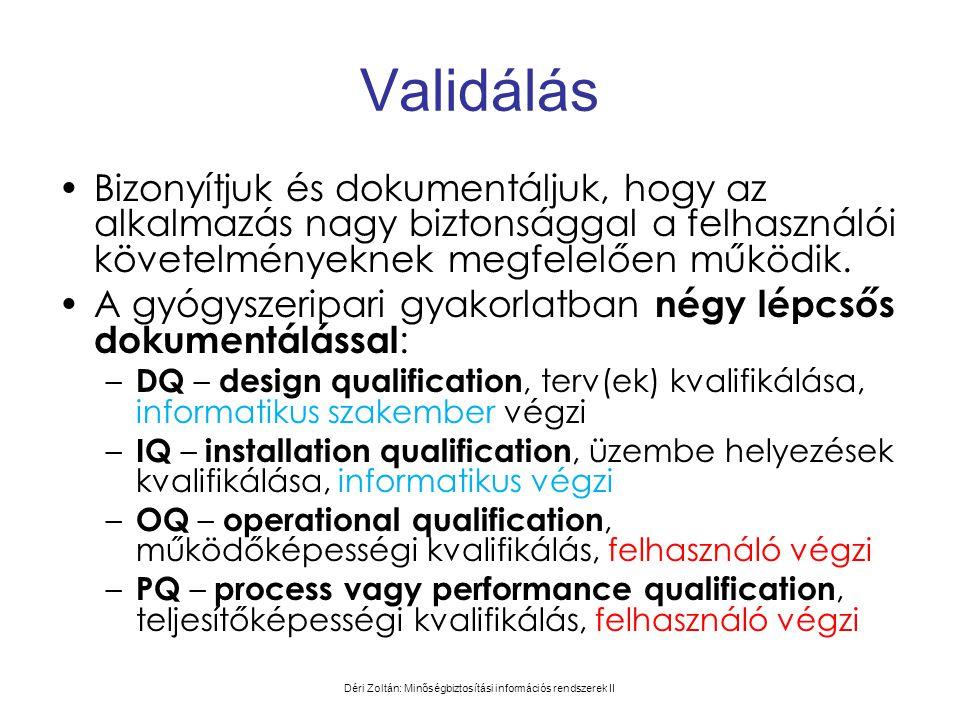 Déri Zoltán: Minőségbiztosítási információs rendszerek II Validálás •Bizonyítjuk és dokumentáljuk, hogy az alkalmazás nagy biztonsággal a felhasználói