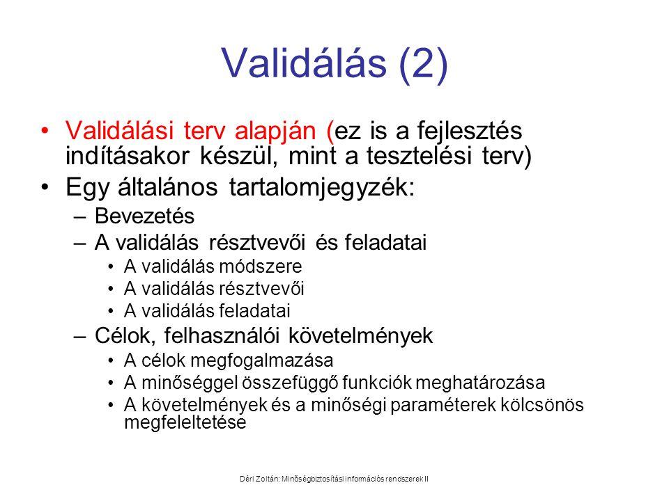 Déri Zoltán: Minőségbiztosítási információs rendszerek II Validálás (2) •Validálási terv alapján (ez is a fejlesztés indításakor készül, mint a teszte