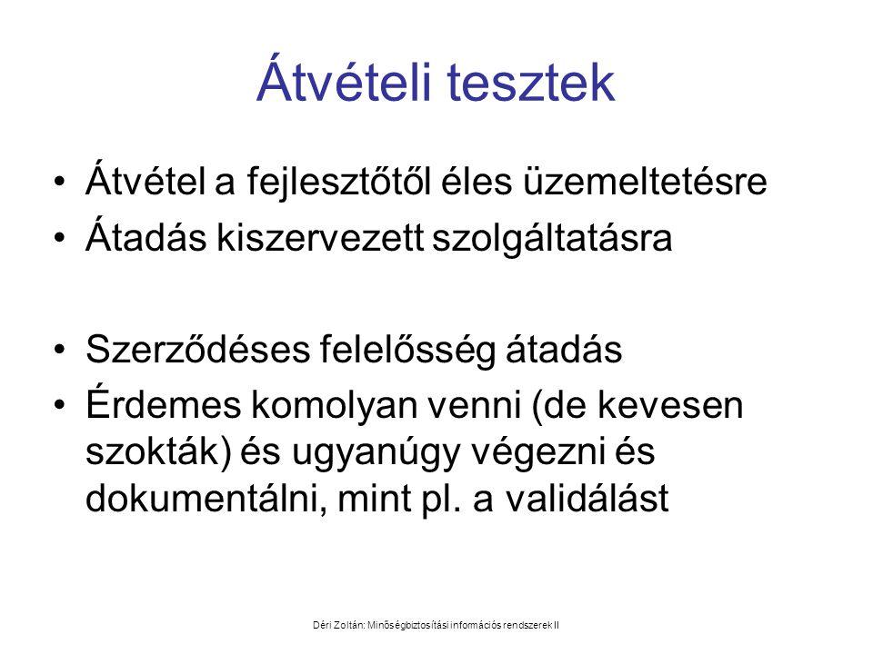 Déri Zoltán: Minőségbiztosítási információs rendszerek II Átvételi tesztek •Átvétel a fejlesztőtől éles üzemeltetésre •Átadás kiszervezett szolgáltatá