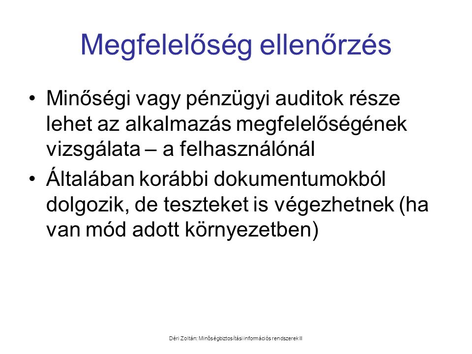 Déri Zoltán: Minőségbiztosítási információs rendszerek II Megfelelőség ellenőrzés •Minőségi vagy pénzügyi auditok része lehet az alkalmazás megfelelős