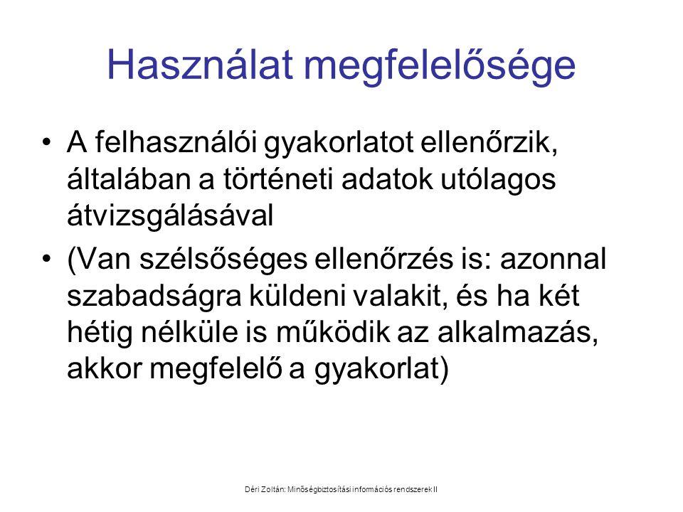 Déri Zoltán: Minőségbiztosítási információs rendszerek II Használat megfelelősége •A felhasználói gyakorlatot ellenőrzik, általában a történeti adatok