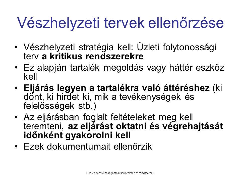 Déri Zoltán: Minőségbiztosítási információs rendszerek II Vészhelyzeti tervek ellenőrzése •Vészhelyzeti stratégia kell: Üzleti folytonossági terv a kr