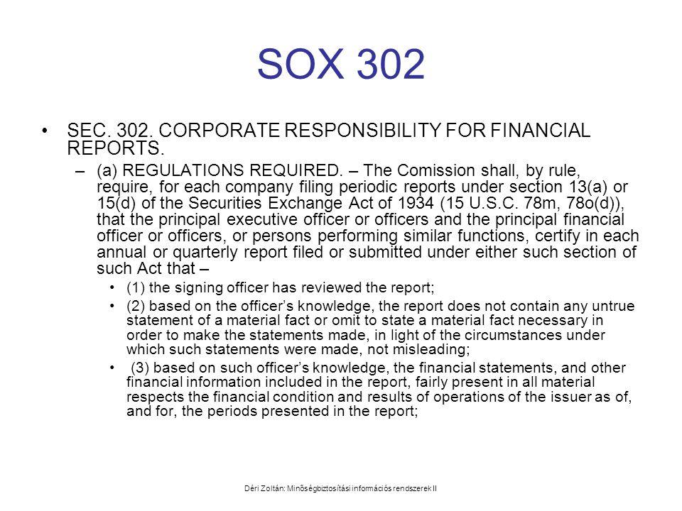Déri Zoltán: Minőségbiztosítási információs rendszerek II SOX 302 •SEC. 302. CORPORATE RESPONSIBILITY FOR FINANCIAL REPORTS. –(a) REGULATIONS REQUIRED