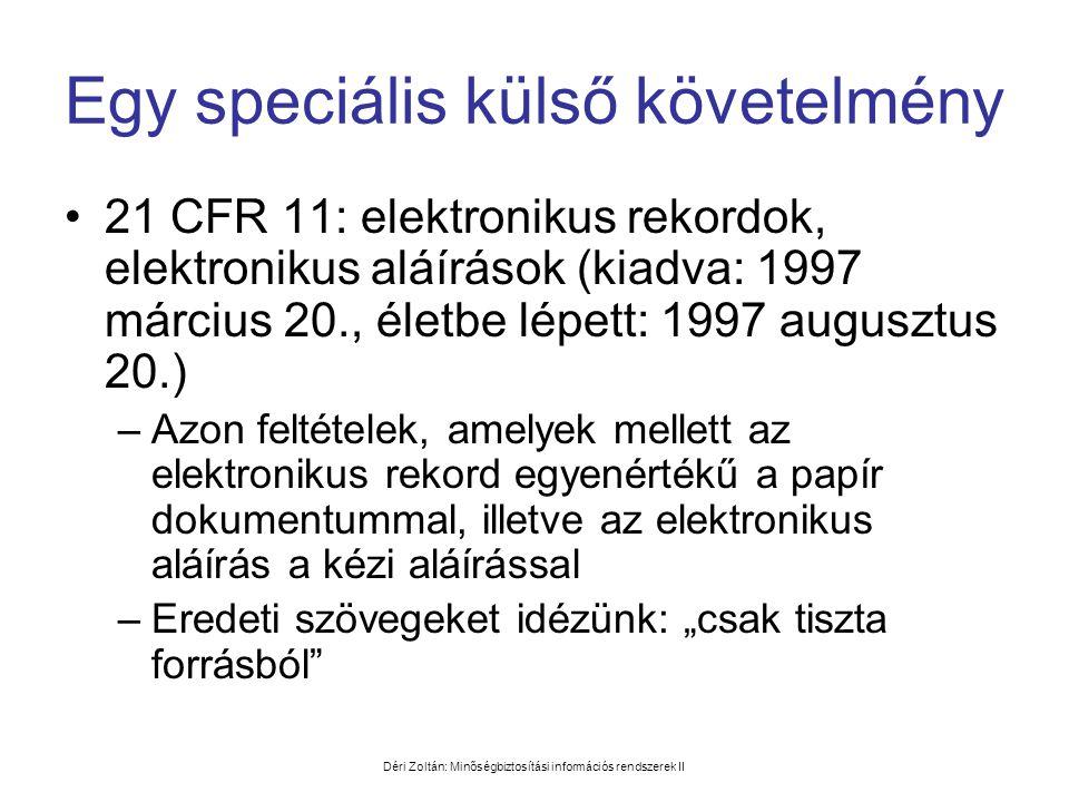 Déri Zoltán: Minőségbiztosítási információs rendszerek II Egy speciális külső követelmény •21 CFR 11: elektronikus rekordok, elektronikus aláírások (k