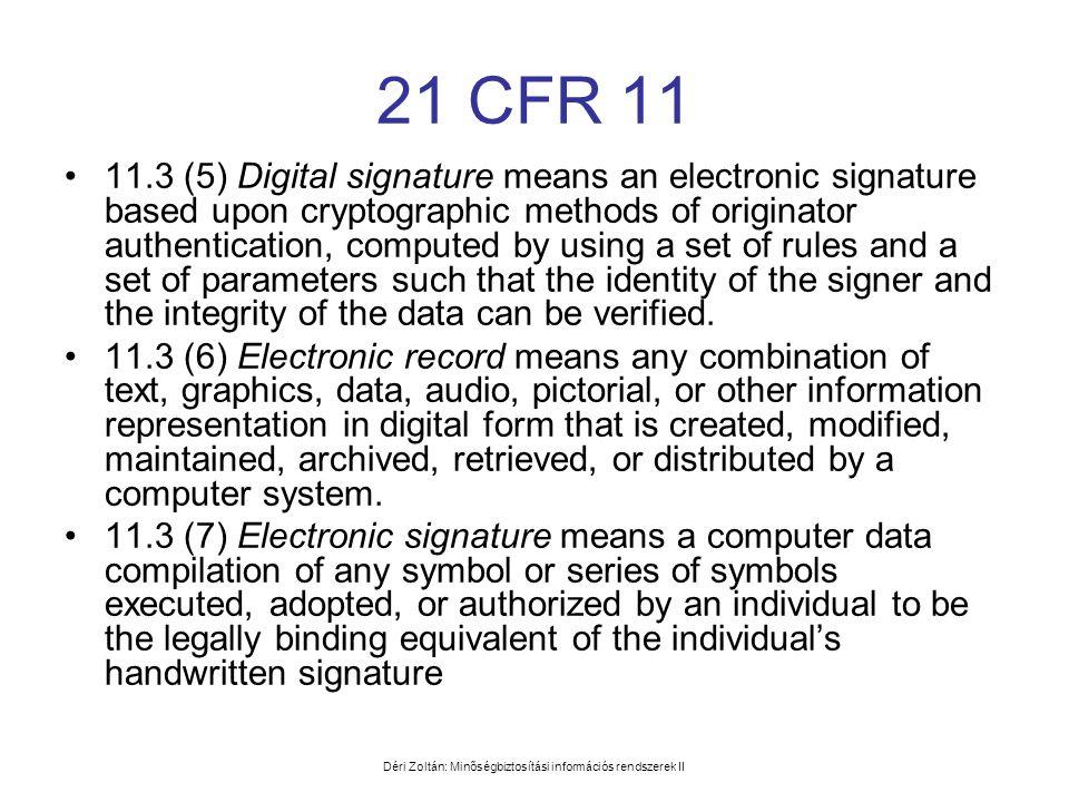 Déri Zoltán: Minőségbiztosítási információs rendszerek II 21 CFR 11 •11.3 (5) Digital signature means an electronic signature based upon cryptographic