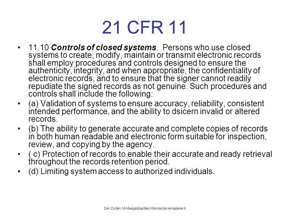 Déri Zoltán: Minőségbiztosítási információs rendszerek II 21 CFR 11 •11.10 Controls of closed systems. Persons who use closed systems to create, modif