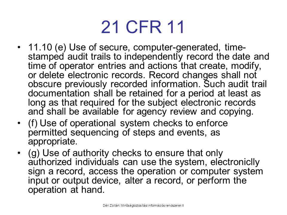 Déri Zoltán: Minőségbiztosítási információs rendszerek II 21 CFR 11 •11.10 (e) Use of secure, computer-generated, time- stamped audit trails to indepe