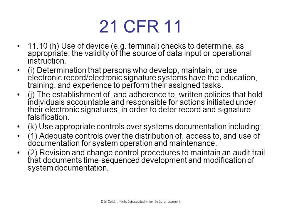 Déri Zoltán: Minőségbiztosítási információs rendszerek II 21 CFR 11 •11.10 (h) Use of device (e.g. terminal) checks to determine, as appropriate, the