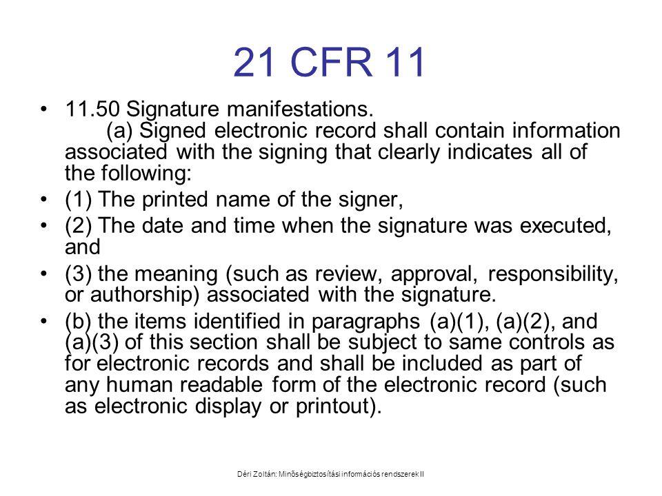 Déri Zoltán: Minőségbiztosítási információs rendszerek II 21 CFR 11 •11.50 Signature manifestations. (a) Signed electronic record shall contain inform