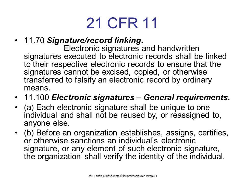 Déri Zoltán: Minőségbiztosítási információs rendszerek II 21 CFR 11 •11.70 Signature/record linking. Electronic signatures and handwritten signatures