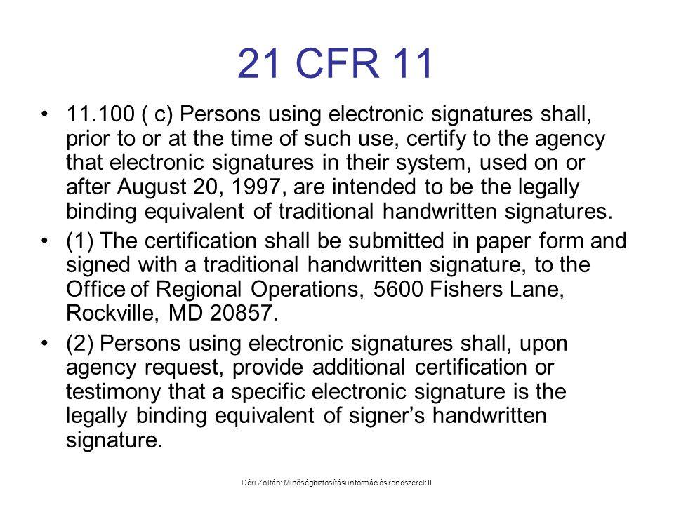 Déri Zoltán: Minőségbiztosítási információs rendszerek II 21 CFR 11 •11.100 ( c) Persons using electronic signatures shall, prior to or at the time of