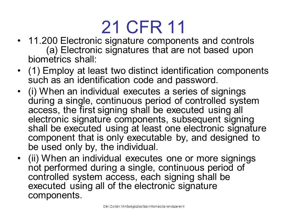 Déri Zoltán: Minőségbiztosítási információs rendszerek II 21 CFR 11 •11.200 Electronic signature components and controls (a) Electronic signatures tha