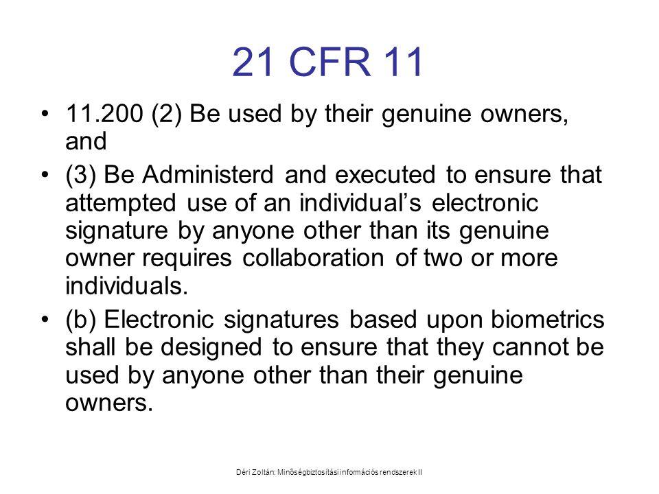 Déri Zoltán: Minőségbiztosítási információs rendszerek II 21 CFR 11 •11.200 (2) Be used by their genuine owners, and •(3) Be Administerd and executed