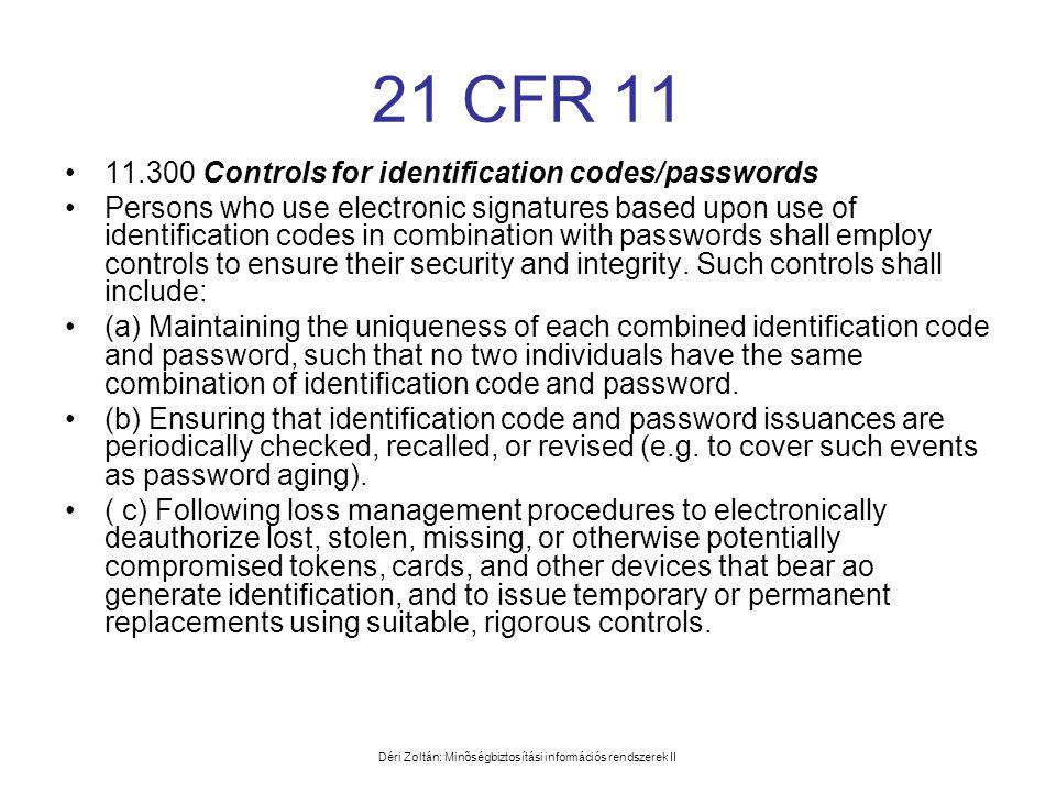 Déri Zoltán: Minőségbiztosítási információs rendszerek II 21 CFR 11 •11.300 Controls for identification codes/passwords •Persons who use electronic si