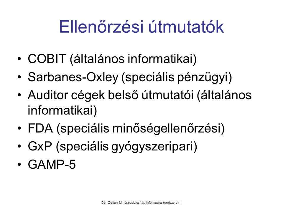 Déri Zoltán: Minőségbiztosítási információs rendszerek II 21 CFR 11 •11.1 (e) Computer systems (including hardware and software), controls and attendant documentation maintained under this part shall be readily available for, and subject to, FDA inspection.