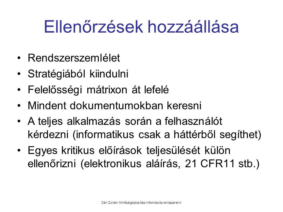 Déri Zoltán: Minőségbiztosítási információs rendszerek II Ellenőrzések hozzáállása •Rendszerszemlélet •Stratégiából kiindulni •Felelősségi mátrixon át