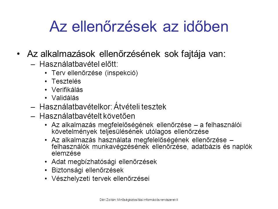 Déri Zoltán: Minőségbiztosítási információs rendszerek II Az ellenőrzések az időben •Az alkalmazások ellenőrzésének sok fajtája van: –Használatbavétel