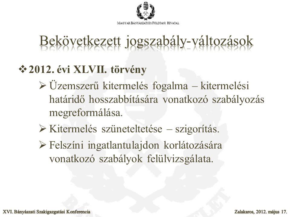  2012. évi XLVII. törvény  Üzemszerű kitermelés fogalma – kitermelési határidő hosszabbítására vonatkozó szabályozás megreformálása.  Kitermelés sz
