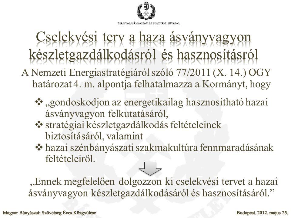"""A Nemzeti Energiastratégiáról szóló 77/2011 (X. 14.) OGY határozat 4. m. alpontja felhatalmazza a Kormányt, hogy  """"gondoskodjon az energetikailag has"""
