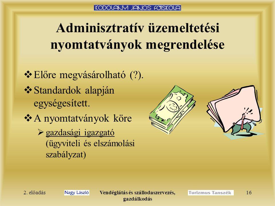2. előadásVendéglátás és szállodaszervezés, gazdálkodás 16 Adminisztratív üzemeltetési nyomtatványok megrendelése  Előre megvásárolható (?).  Standa