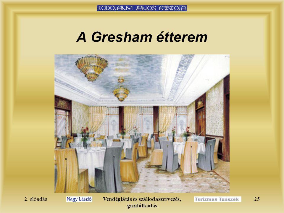 2. előadásVendéglátás és szállodaszervezés, gazdálkodás 25 A Gresham étterem