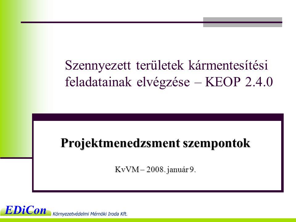 Szennyezett területek kármentesítési feladatainak elvégzése – KEOP 2.4.0 Projektmenedzsment szempontok KvVM – 2008.