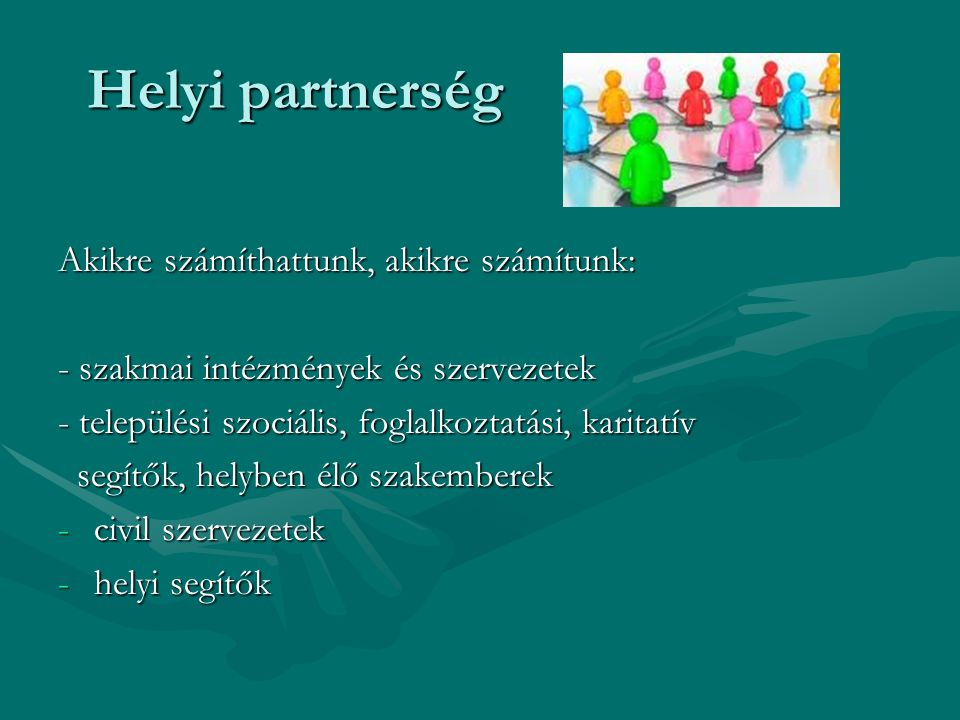 Helyi partnerség Helyi partnerség Akikre számíthattunk, akikre számítunk: - szakmai intézmények és szervezetek - települési szociális, foglalkoztatási