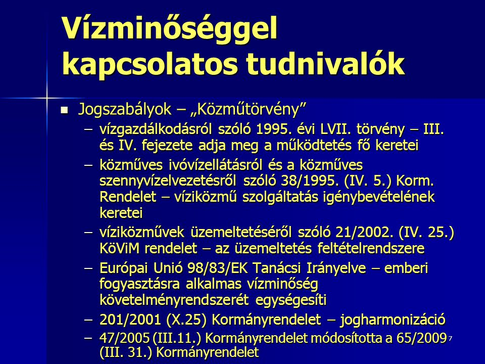 """337 Vízminőséggel kapcsolatos tudnivalók  Jogszabályok – """"Közműtörvény"""" –vízgazdálkodásról szóló 1995. évi LVII. törvény – III. és IV. fejezete adja"""