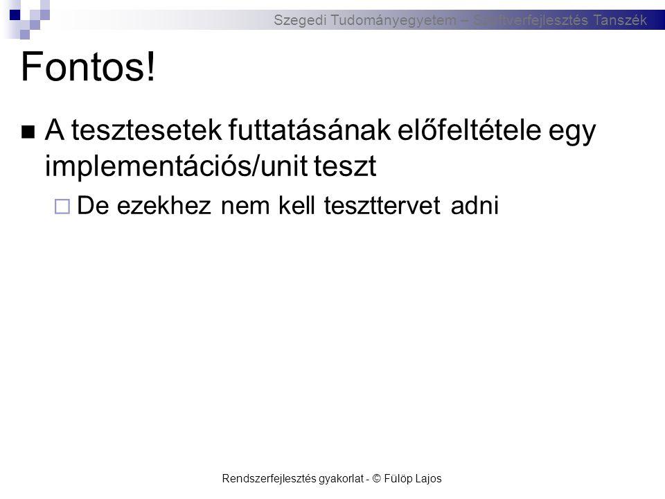 Szegedi Tudományegyetem – Szoftverfejlesztés Tanszék Rendszerfejlesztés gyakorlat - © Fülöp Lajos Fontos!  A tesztesetek futtatásának előfeltétele eg