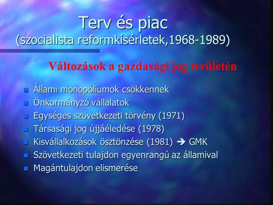 Terv és piac (szocialista reformkísérletek,1968-1989) n Állami monopóliumok csökkennek n Önkormányzó vállalatok n Egységes szövetkezeti törvény (1971)