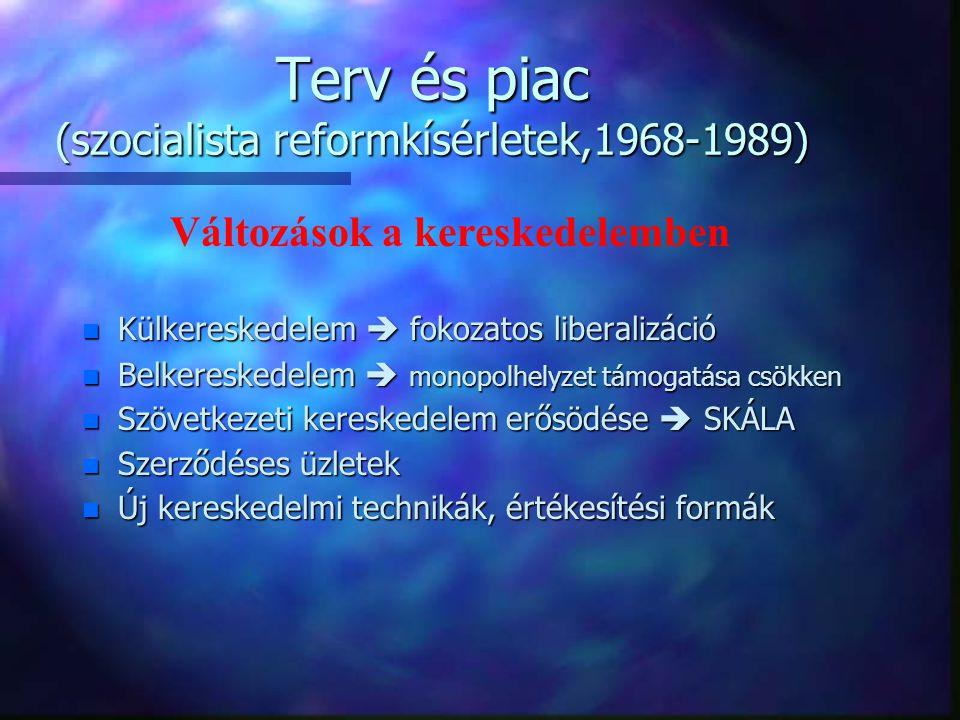Terv és piac (szocialista reformkísérletek,1968-1989) n Külkereskedelem  fokozatos liberalizáció n Belkereskedelem  monopolhelyzet támogatása csökke