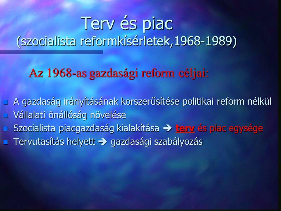 Terv és piac (szocialista reformkísérletek,1968-1989) n Már nem elsődleges az állami tulajdon (vállalat) n Szövetkezetek kereskedelmi funkciói erősödnek n Korábban: magántulajdon  csak fogyasztási javak n 70-es évektől: kisiparos és kiskereskedő magántulajdona is n 1979: kisvállalkozások elindulnak (1875-ös társasági tv.