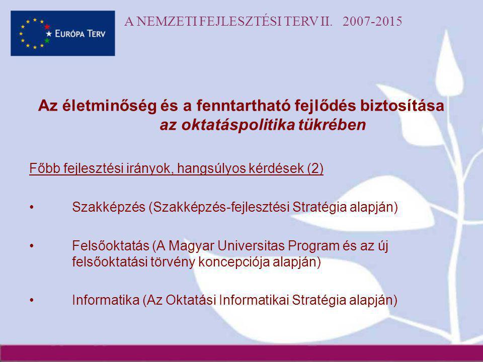 A NEMZETI FEJLESZTÉSI TERV II. 2007-2015 Az életminőség és a fenntartható fejlődés biztosítása az oktatáspolitika tükrében Főbb fejlesztési irányok, h