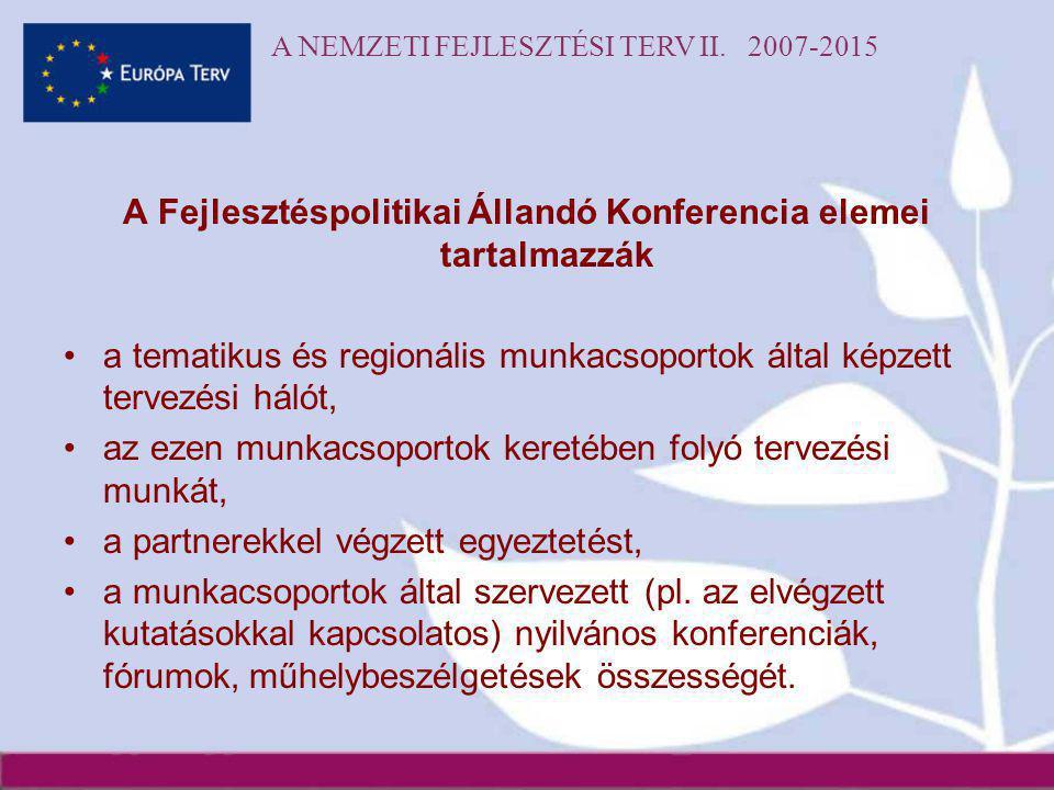 A NEMZETI FEJLESZTÉSI TERV II. 2007-2015 A Fejlesztéspolitikai Állandó Konferencia elemei tartalmazzák •a tematikus és regionális munkacsoportok által
