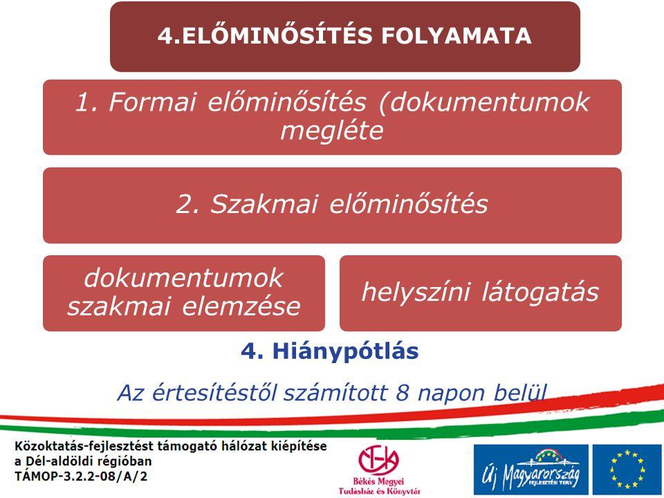 Az értesítéstől számított 8 napon belül 4. Hiánypótlás 1. Formai előminősítés (dokumentumok megléte 2. Szakmai előminősítés dokumentumok szakmai elemz