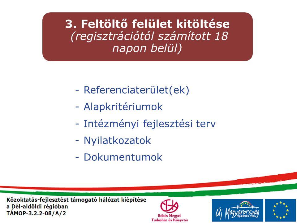 -Referenciaterület(ek) -Alapkritériumok -Intézményi fejlesztési terv -Nyilatkozatok -Dokumentumok 3. Feltöltő felület kitöltése (regisztrációtól számí