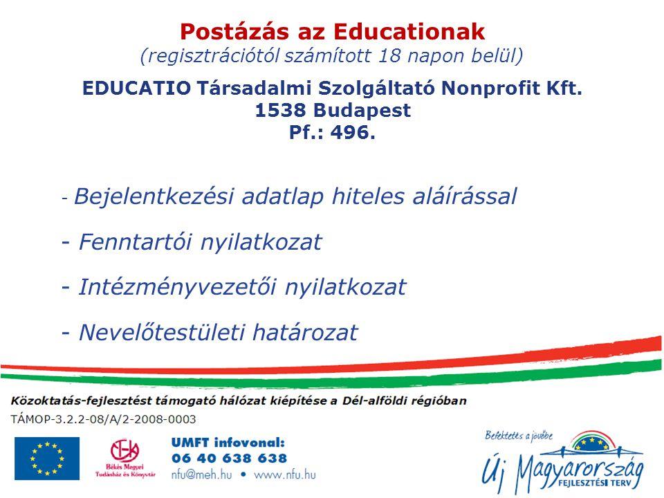 EDUCATIO Társadalmi Szolgáltató Nonprofit Kft. 1538 Budapest Pf.: 496. - Bejelentkezési adatlap hiteles aláírással - Fenntartói nyilatkozat - Intézmén