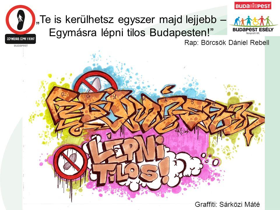 """""""Te is kerülhetsz egyszer majd lejjebb – Egymásra lépni tilos Budapesten!"""" Rap: Börcsök Dániel Rebell Graffiti: Sárközi Máté"""