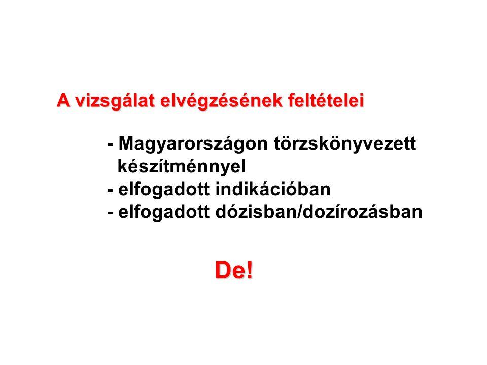 - Magyarországon törzskönyvezett készítménnyel - elfogadott indikációban - elfogadott dózisban/dozírozásban De! A vizsgálat elvégzésének feltételei