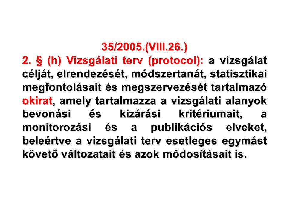 35/2005.(VIII.26.) 2. § (h) Vizsgálati terv (protocol)a vizsgálat célját, elrendezését, módszertanát, statisztikai megfontolásait és megszervezését ta