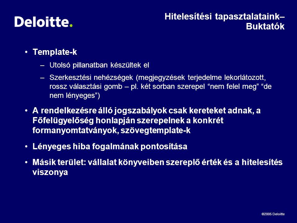 ©2005 Deloitte Hitelesítési tapasztalataink– Buktatók •Template-k –Utolsó pillanatban készültek el –Szerkesztési nehézségek (megjegyzések terjedelme lekorlátozott, rossz választási gomb – pl.