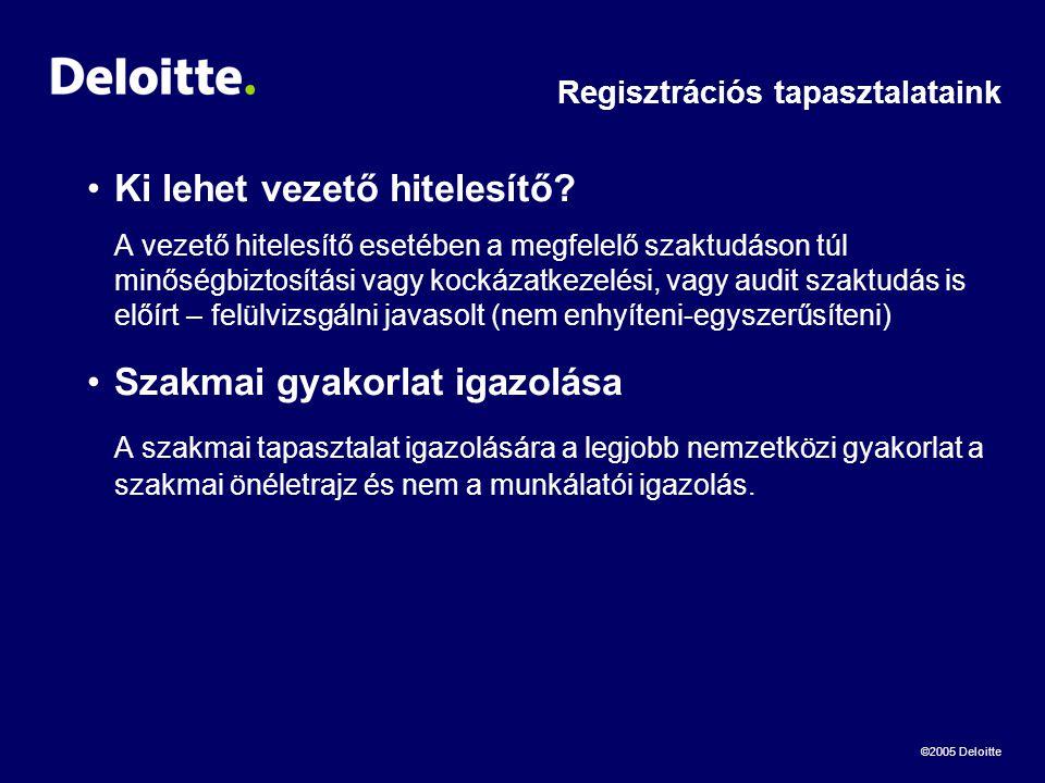 ©2005 Deloitte Regisztrációs tapasztalataink •Ki lehet vezető hitelesítő.