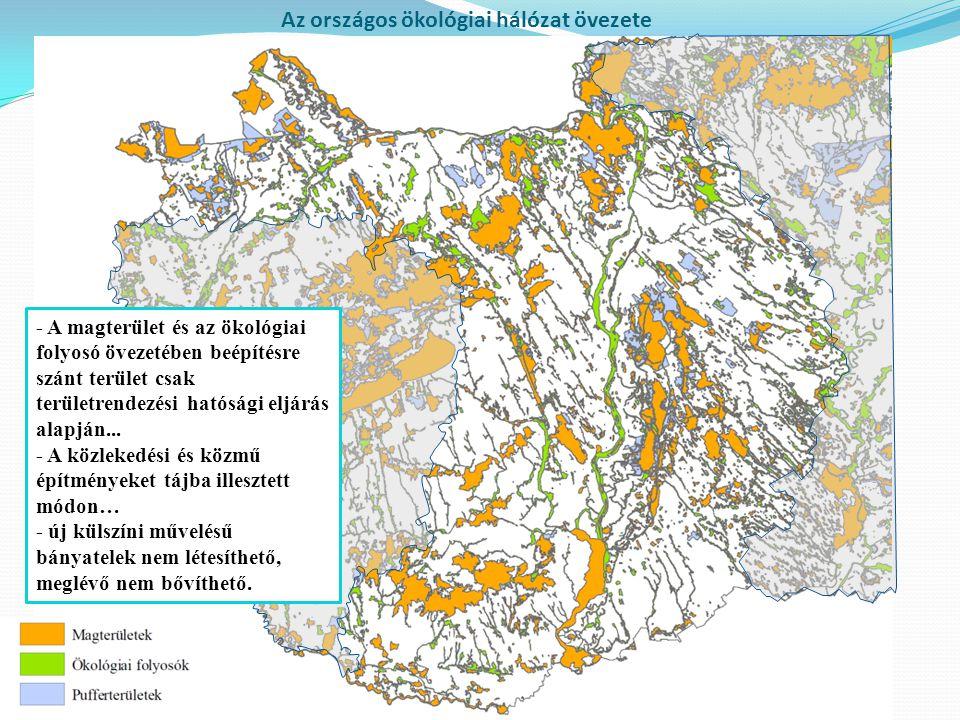 Az országos ökológiai hálózat övezete - A magterület és az ökológiai folyosó övezetében beépítésre szánt terület csak területrendezési hatósági eljárá
