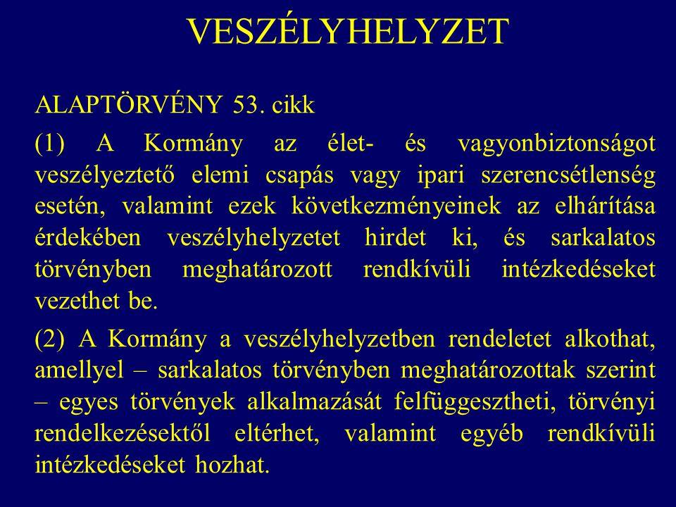 VESZÉLYHELYZET ALAPTÖRVÉNY 53. cikk (1) A Kormány az élet- és vagyonbiztonságot veszélyeztető elemi csapás vagy ipari szerencsétlenség esetén, valamin