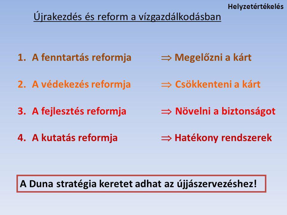 Újrakezdés és reform a vízgazdálkodásban 1.A fenntartás reformja  Megelőzni a kárt 2.A védekezés reformja  Csökkenteni a kárt 3.A fejlesztés reformj
