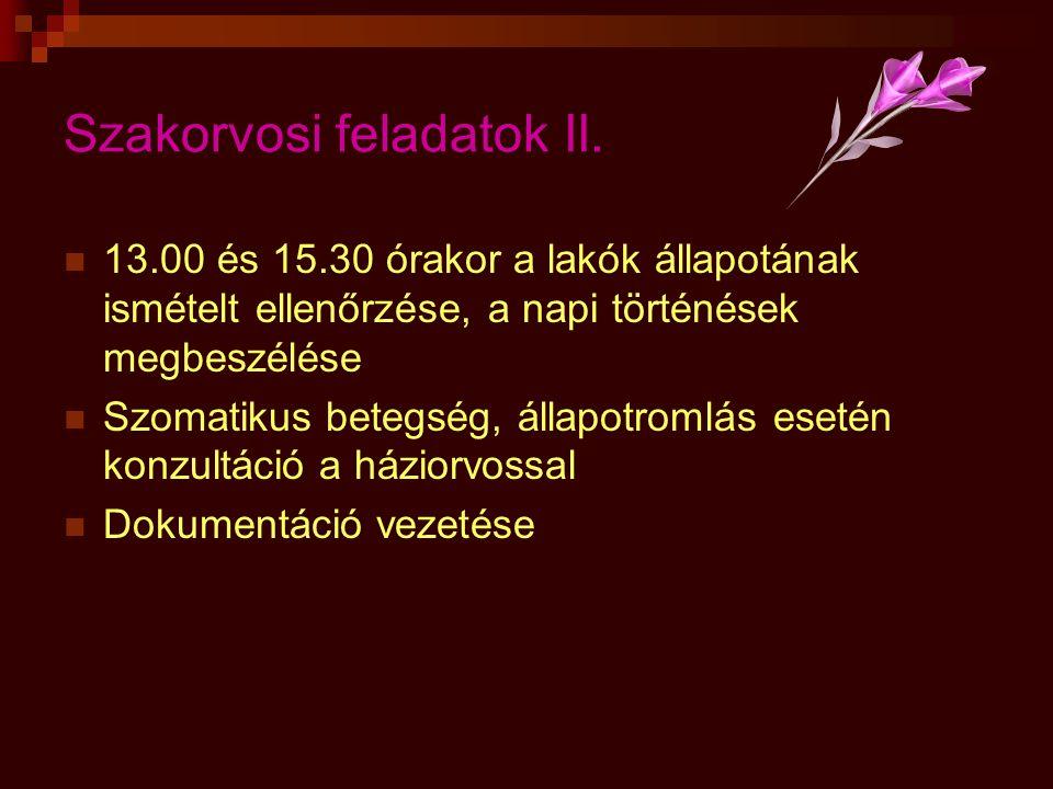 Szakorvosi feladatok II.  13.00 és 15.30 órakor a lakók állapotának ismételt ellenőrzése, a napi történések megbeszélése  Szomatikus betegség, állap