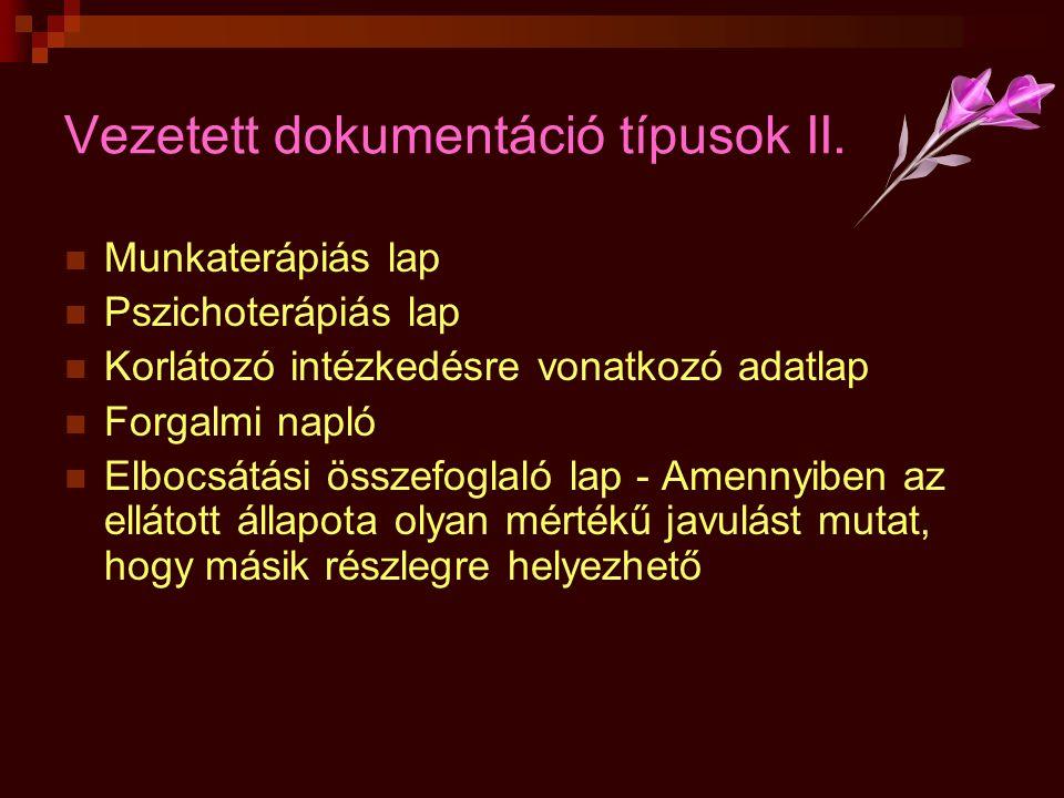 Vezetett dokumentáció típusok II.  Munkaterápiás lap  Pszichoterápiás lap  Korlátozó intézkedésre vonatkozó adatlap  Forgalmi napló  Elbocsátási
