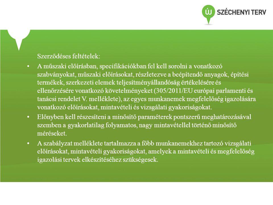 Szerződéses feltételek: • A műszaki előírásban, specifikációkban fel kell sorolni a vonatkozó szabványokat, műszaki előírásokat, részletezve a beépíte